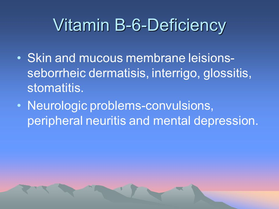 Vitamin B-6-Deficiency Skin and mucous membrane leisions- seborrheic dermatisis, interrigo, glossitis, stomatitis. Neurologic problems-convulsions, pe
