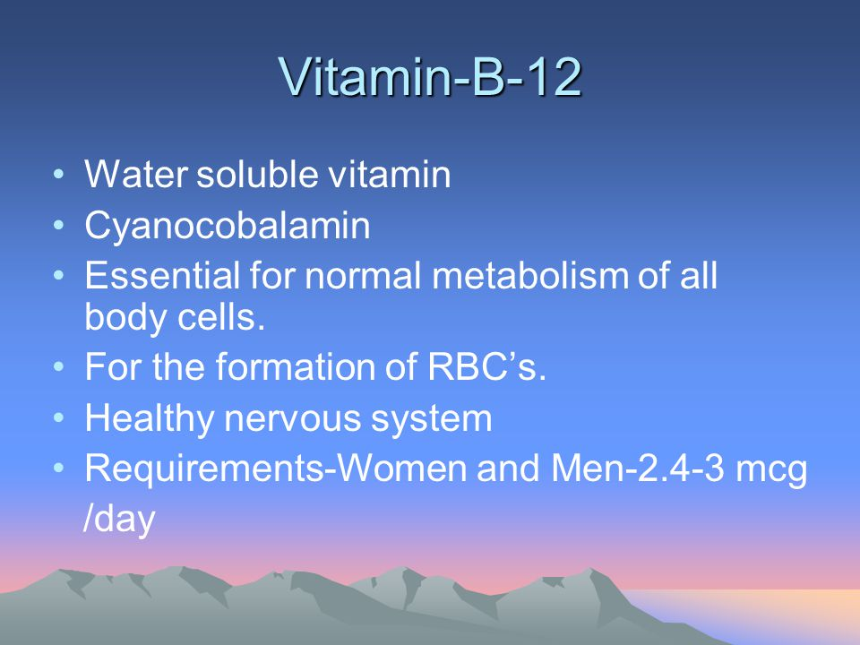 Vitamin-B-12 Water soluble vitamin Cyanocobalamin Essential for normal metabolism of all body cells. For the formation of RBCs. Healthy nervous system