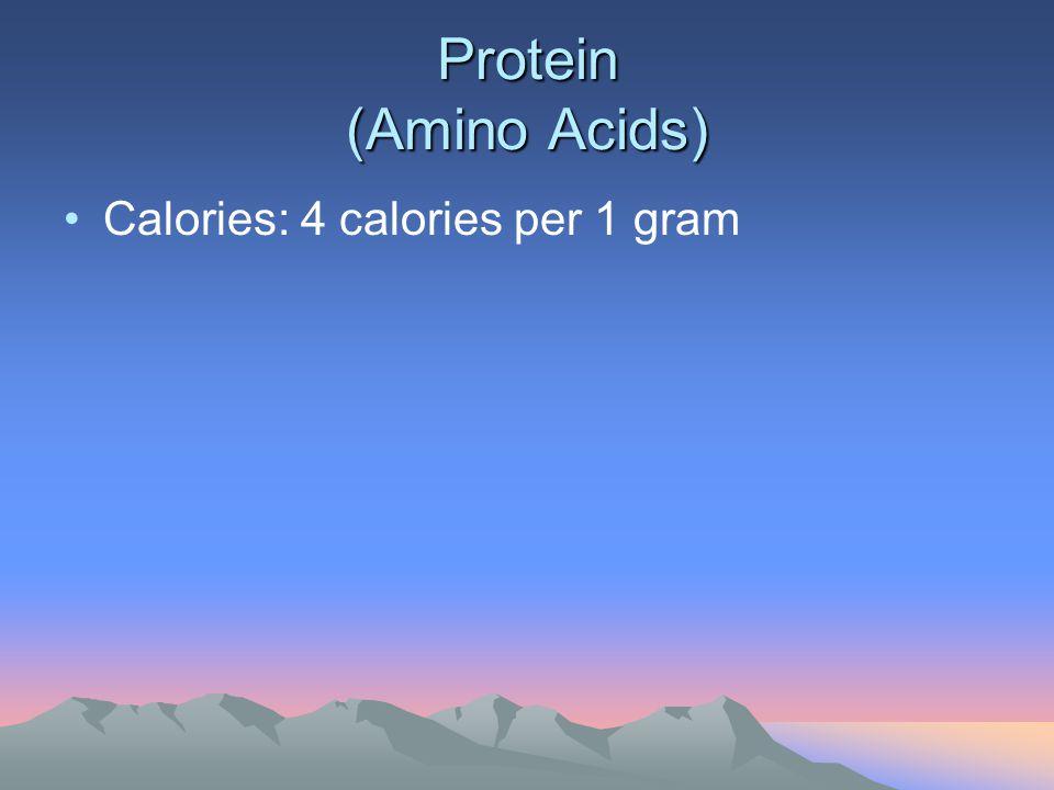 Protein (Amino Acids) Calories: 4 calories per 1 gram