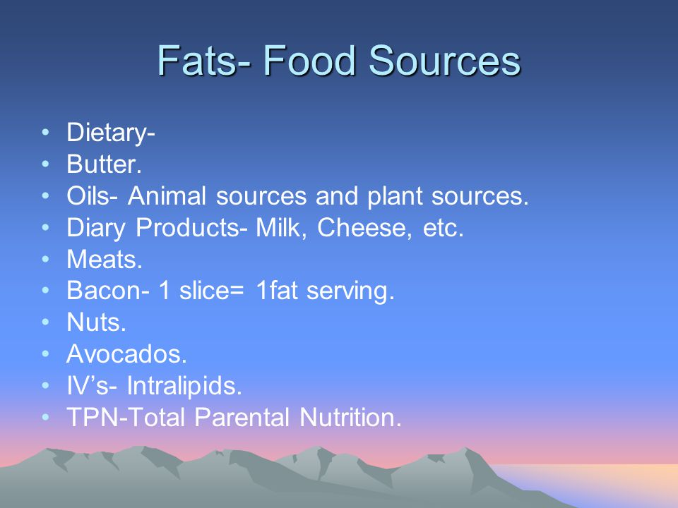 Fats- Food Sources Dietary- Butter. Oils- Animal sources and plant sources. Diary Products- Milk, Cheese, etc. Meats. Bacon- 1 slice= 1fat serving. Nu
