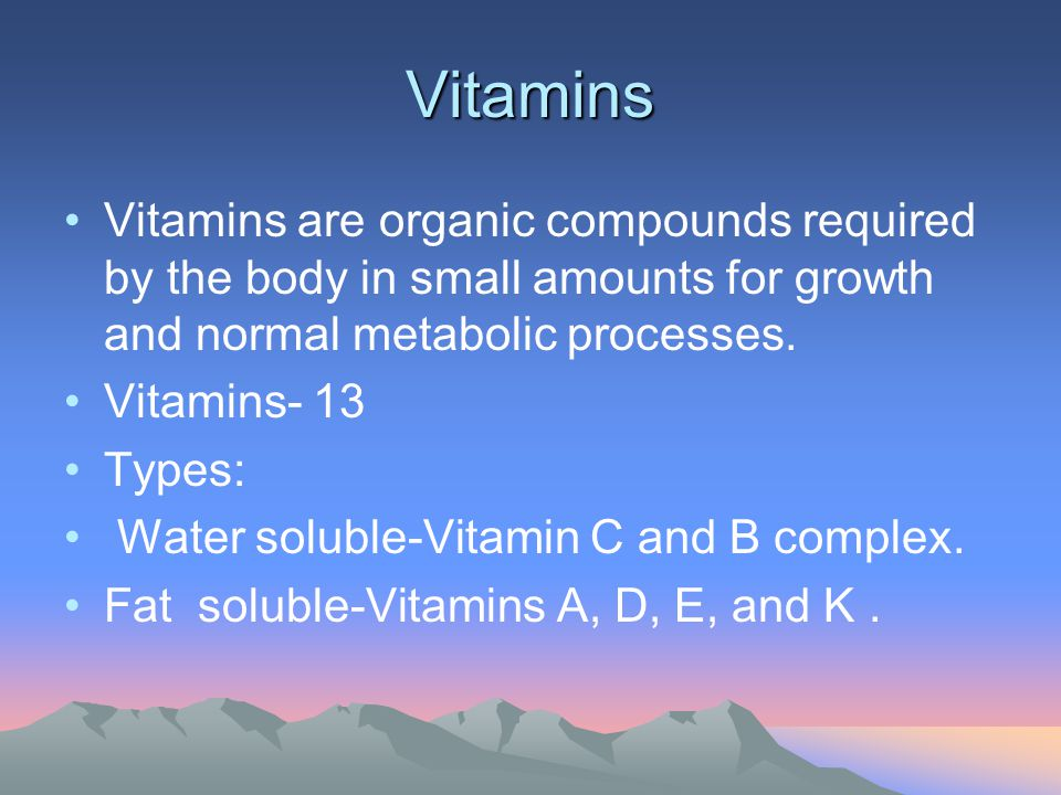 Vitamins Vitamins are organic compounds required by the body in small amounts for growth and normal metabolic processes. Vitamins- 13 Types: Water sol