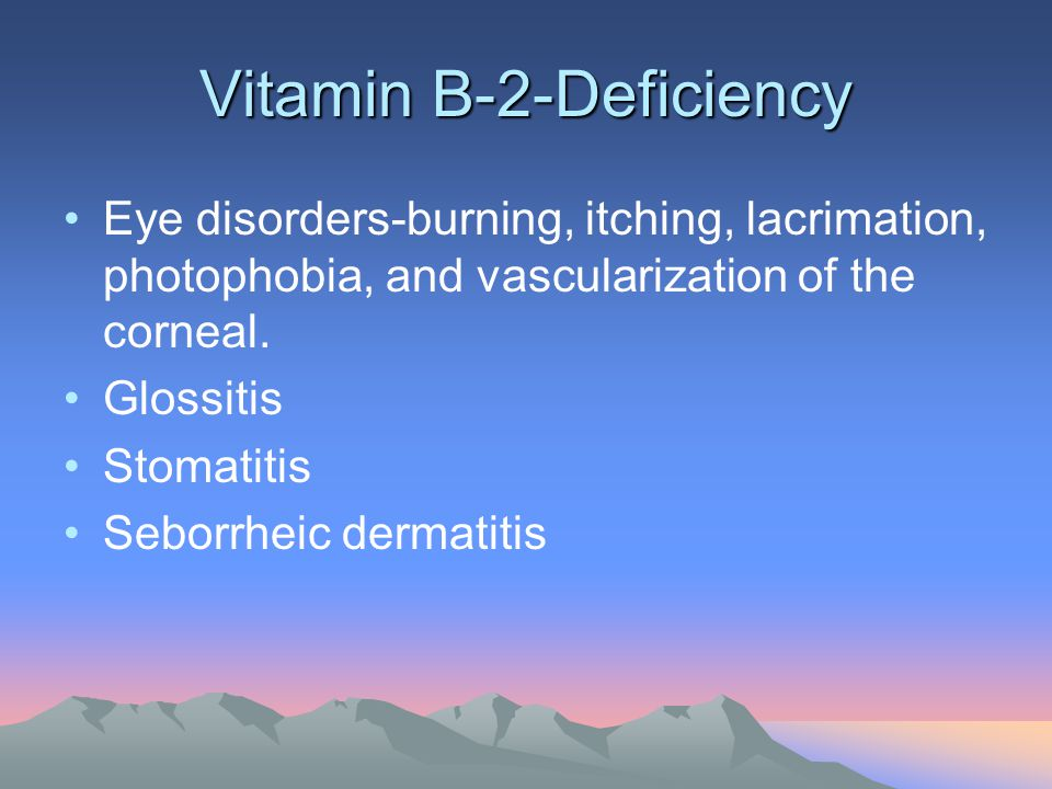 Vitamin B-2-Deficiency Eye disorders-burning, itching, lacrimation, photophobia, and vascularization of the corneal. Glossitis Stomatitis Seborrheic d