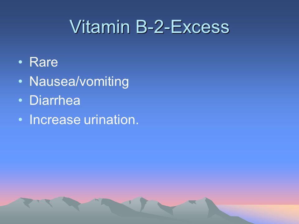 Vitamin B-2-Excess Rare Nausea/vomiting Diarrhea Increase urination.