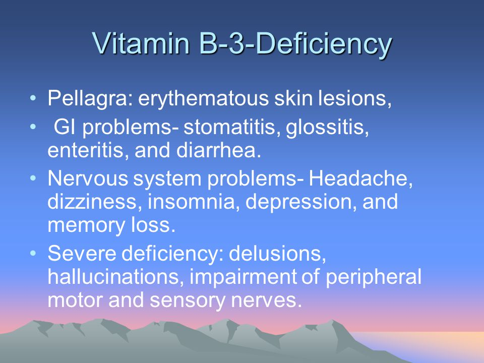 Vitamin B-3-Deficiency Pellagra: erythematous skin lesions, GI problems- stomatitis, glossitis, enteritis, and diarrhea. Nervous system problems- Head