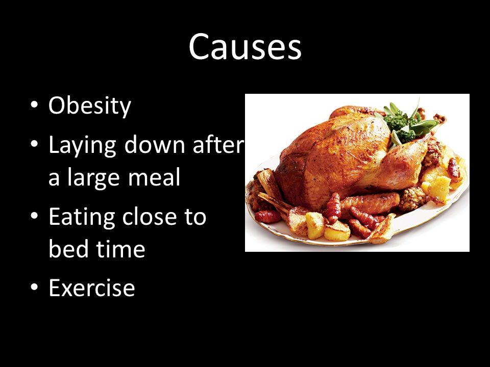 Causes Obesity Laying down after a large meal Eating close to bed time Exercise