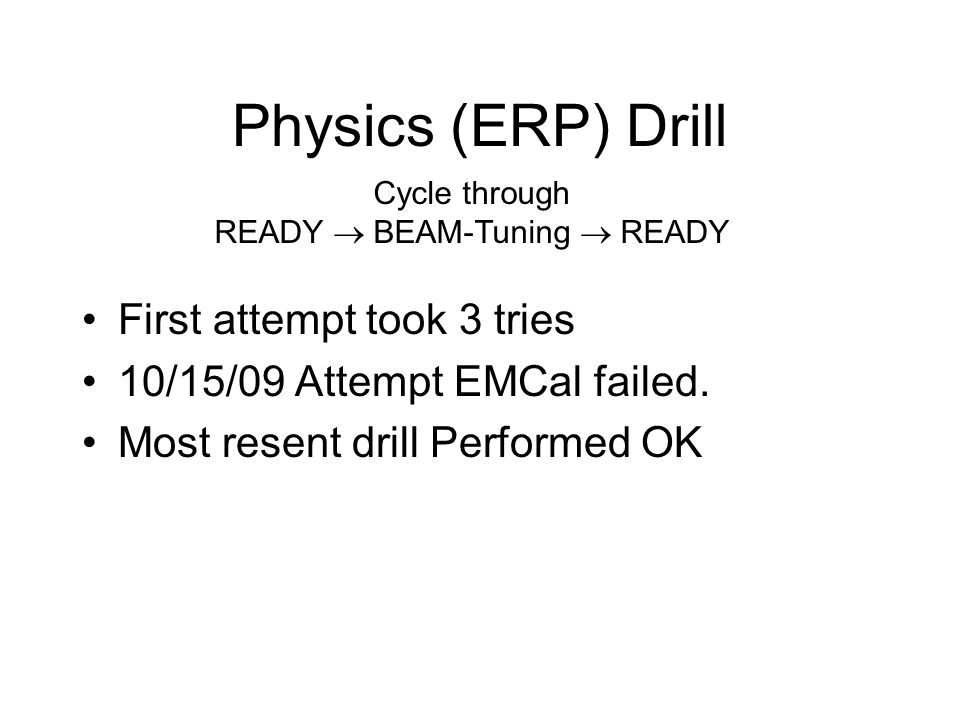 Physics (ERP) Drill First attempt took 3 tries 10/15/09 Attempt EMCal failed.