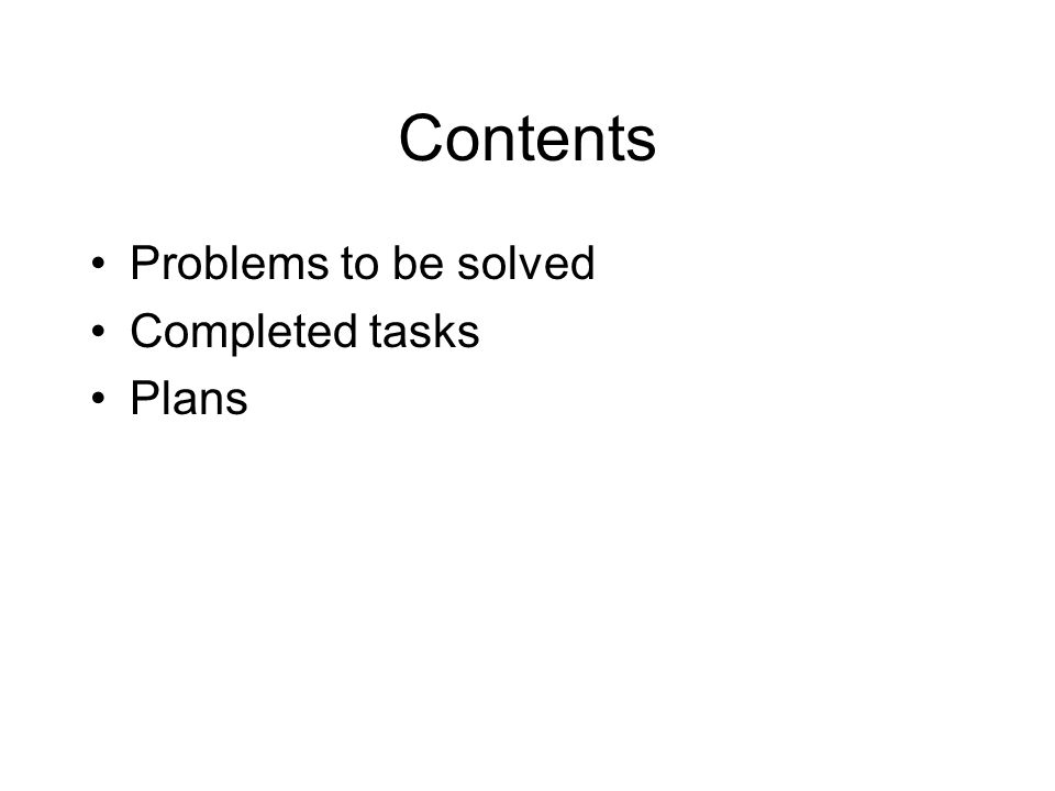 Contents Problems to be solved Completed tasks Plans