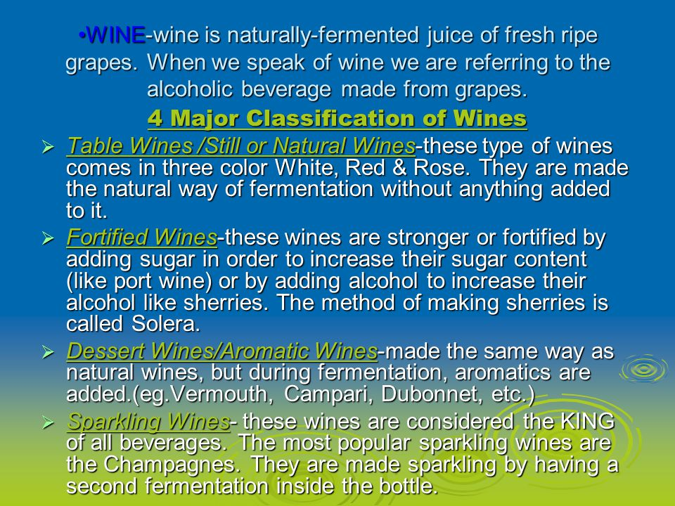 WINE-wine is naturally-fermented juice of fresh ripe grapes.