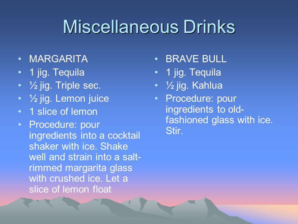 Miscellaneous Drinks MARGARITA 1 jig.Tequila ½ jig.