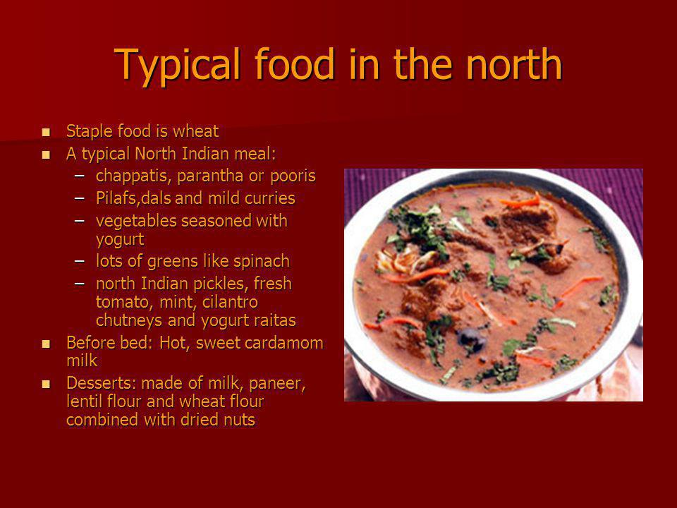 Typical food in the south famous for its spices of pungent aromas famous for its spices of pungent aromas Influenced by coconut, fish and root tubers Influenced by coconut, fish and root tubers Rice is the staple food Rice is the staple food the tastes of dosas and Sambhar the tastes of dosas and Sambhar Most of the dishes of this region have a generous use of spices and coconuts Most of the dishes of this region have a generous use of spices and coconuts Kerala: the staple food is fish Kerala: the staple food is fish Snacks: Banana and Jackfruit chips Snacks: Banana and Jackfruit chips