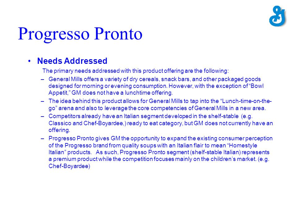Progresso Pronto Needs Addressed The primary needs addressed with this product offering are the following: –General Mills offers a variety of dry cere