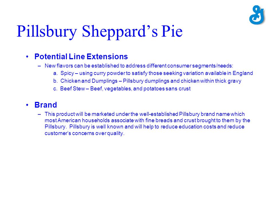 Pillsbury Sheppards Pie Potential Line Extensions –New flavors can be established to address different consumer segments/needs: a. Spicy – using curry
