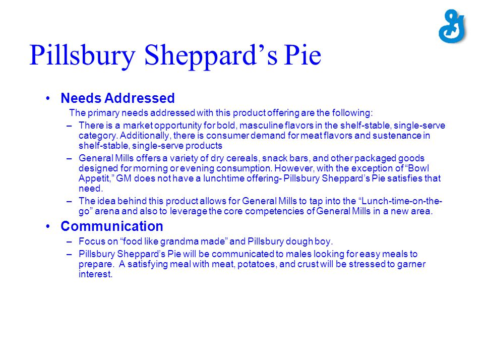 Pillsbury Sheppards Pie Needs Addressed The primary needs addressed with this product offering are the following: –There is a market opportunity for b