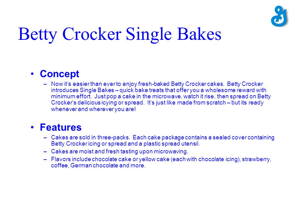 Betty Crocker Single Bakes Concept –Now its easier than ever to enjoy fresh-baked Betty Crocker cakes. Betty Crocker introduces Single Bakes – quick b