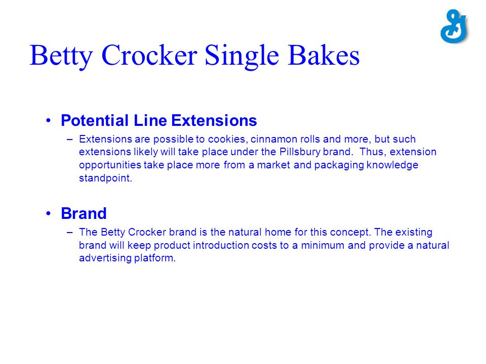 Betty Crocker Single Bakes Potential Line Extensions –Extensions are possible to cookies, cinnamon rolls and more, but such extensions likely will tak