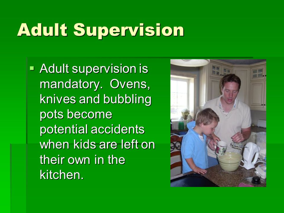 Adult Supervision Adult supervision is mandatory.
