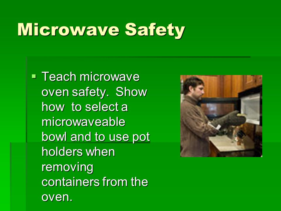 Microwave Safety Teach microwave oven safety.