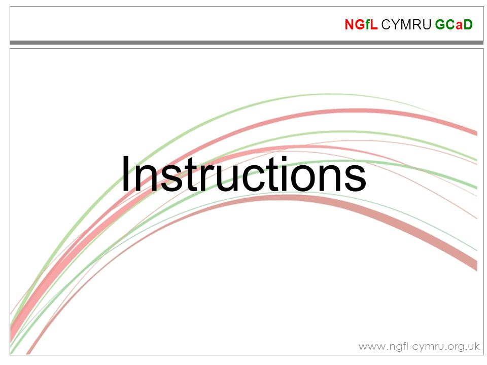 NGfL CYMRU GCaD www.ngfl-cymru.org.uk There are many different purposes for instructions.