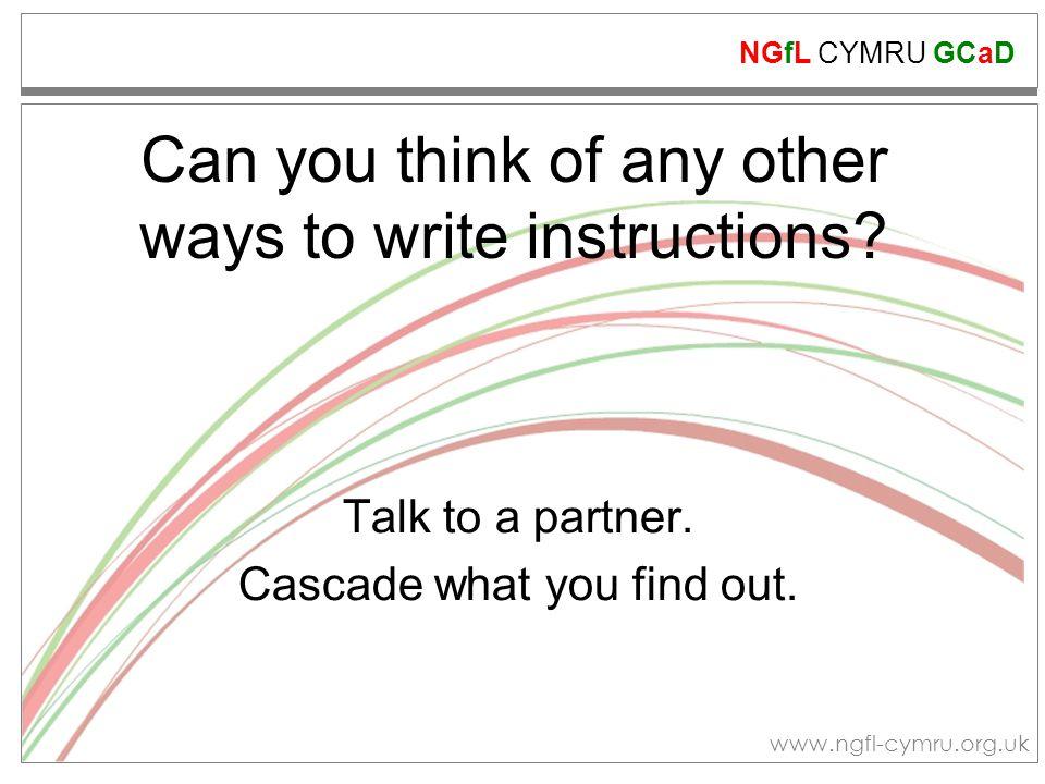 NGfL CYMRU GCaD www.ngfl-cymru.org.uk Can you think of any other ways to write instructions.