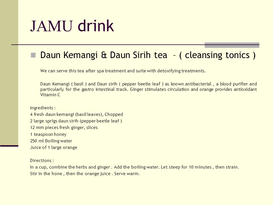 JAMU drink Daun Kemangi & Daun Sirih tea – ( cleansing tonics ) We can serve this tea after spa treatment and suite with detoxifying treatments.