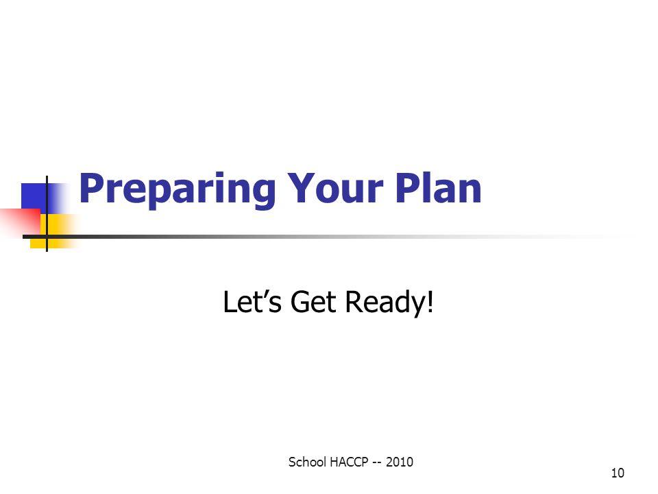 Preparing Your Plan Lets Get Ready! School HACCP -- 2010 10