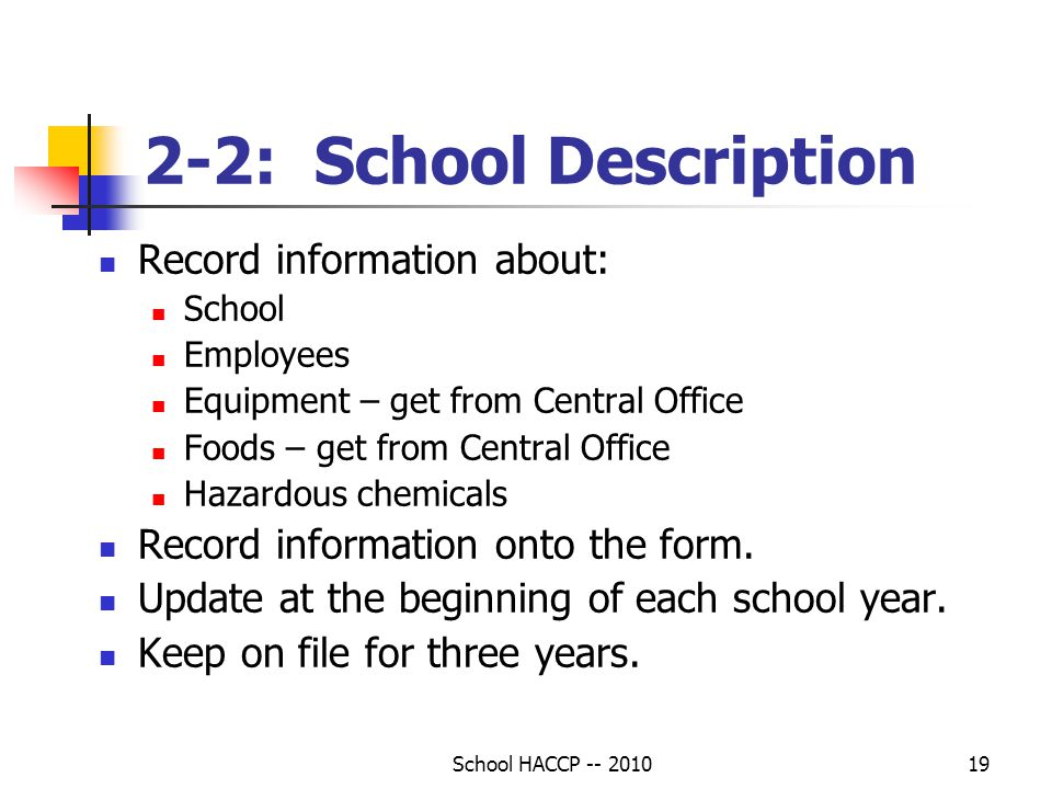 School HACCP -- 201019 2-2: School Description Record information about: School Employees Equipment – get from Central Office Foods – get from Central Office Hazardous chemicals Record information onto the form.