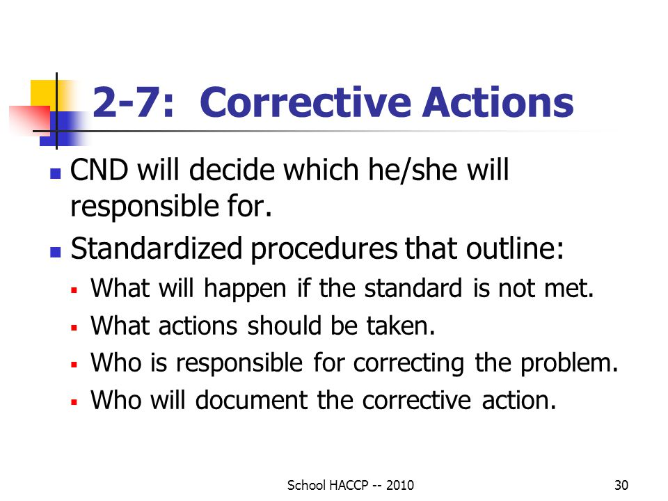 School HACCP -- 201030 2-7: Corrective Actions CND will decide which he/she will responsible for.