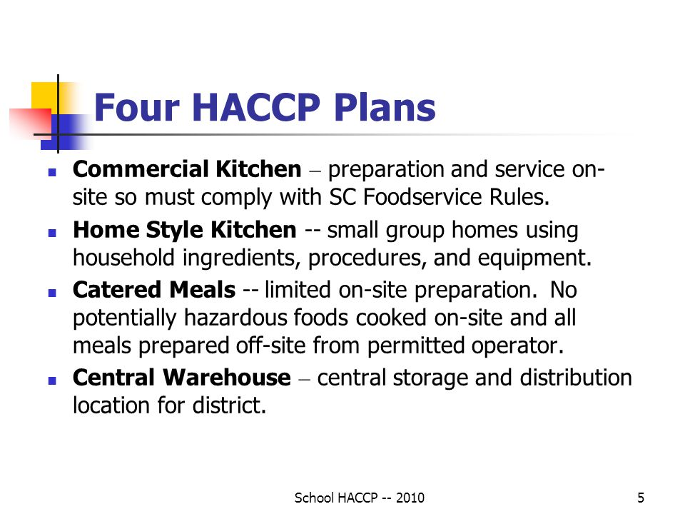 School HACCP -- 20105 Four HACCP Plans Commercial Kitchen – preparation and service on- site so must comply with SC Foodservice Rules.