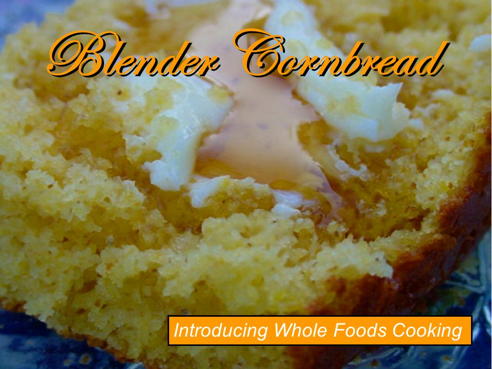 Blender Cornbread Introducing Whole Foods Cooking