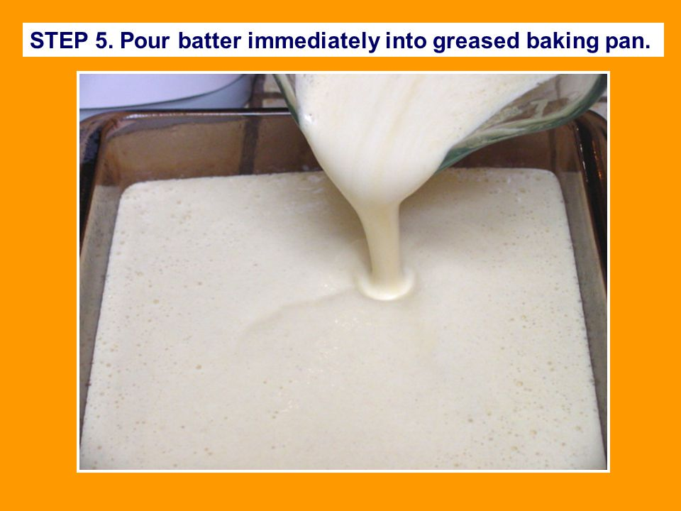 STEP 5. Pour batter immediately into greased baking pan.