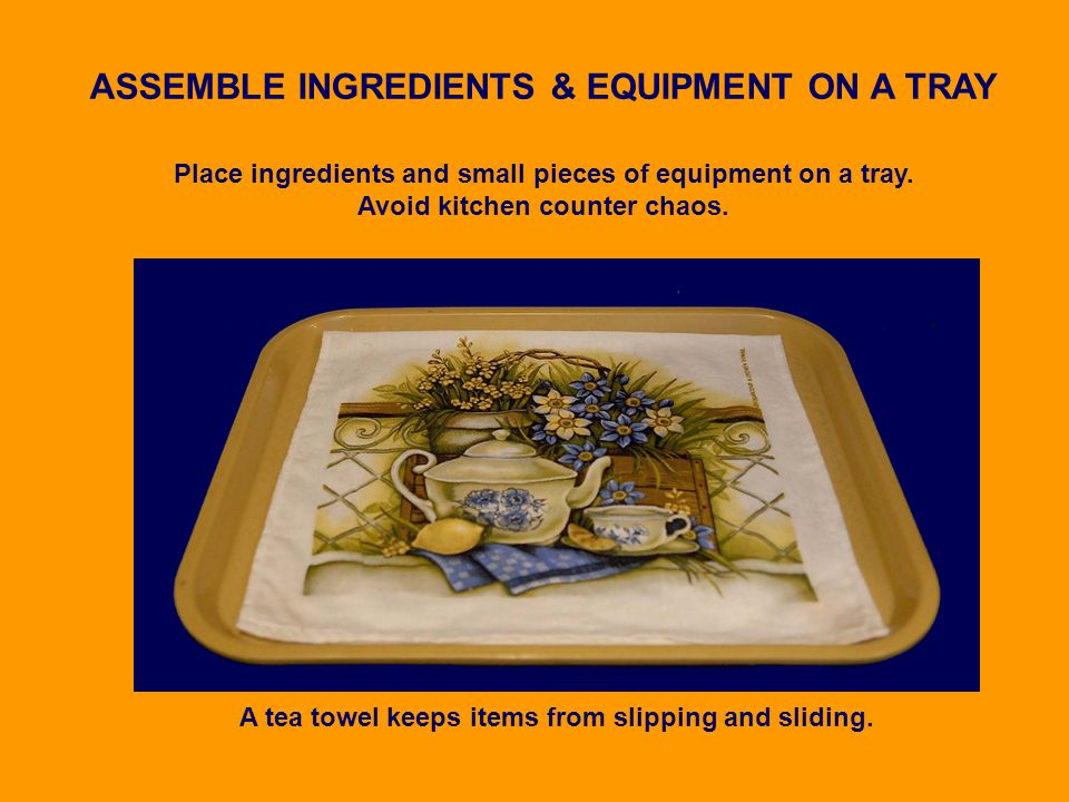 ASSEMBLE INGREDIENTS & EQUIPMENT ON A TRAY Place ingredients and small pieces of equipment on a tray.