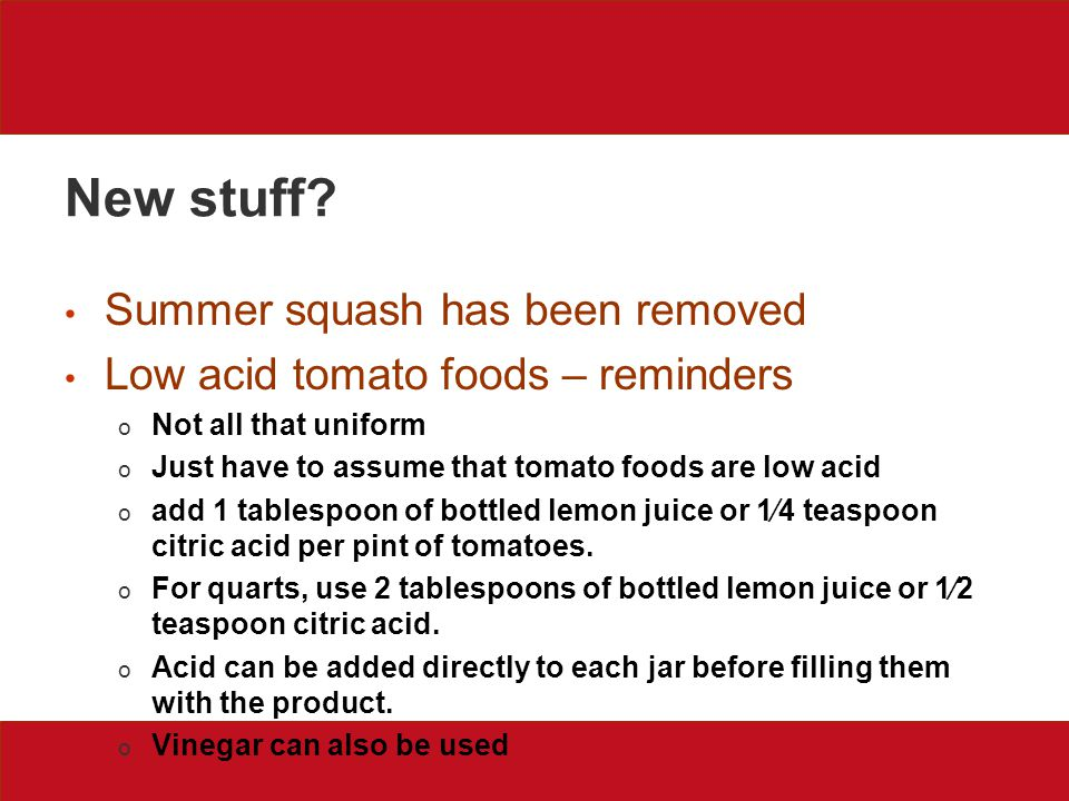 New stuff? Summer squash has been removed Low acid tomato foods – reminders o Not all that uniform o Just have to assume that tomato foods are low aci