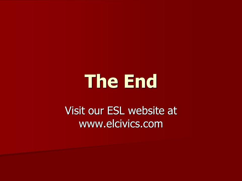 The End Visit our ESL website at www.elcivics.com