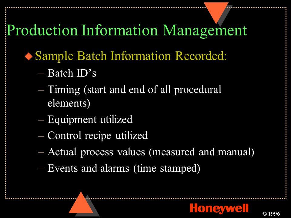 Production Information Management u Sample Batch Information Recorded: –Batch IDs –Timing (start and end of all procedural elements) –Equipment utiliz