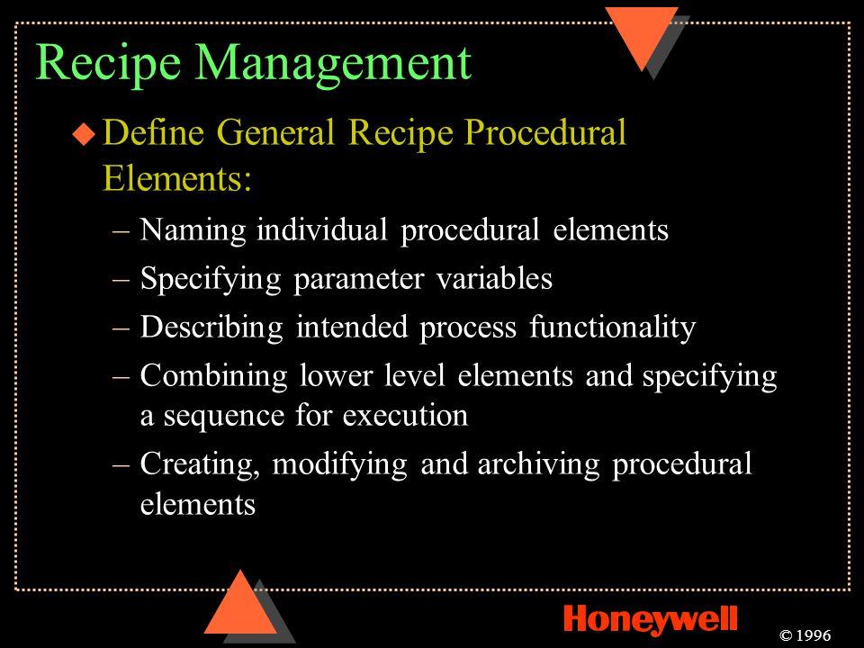 Recipe Management u Define General Recipe Procedural Elements: –Naming individual procedural elements –Specifying parameter variables –Describing inte