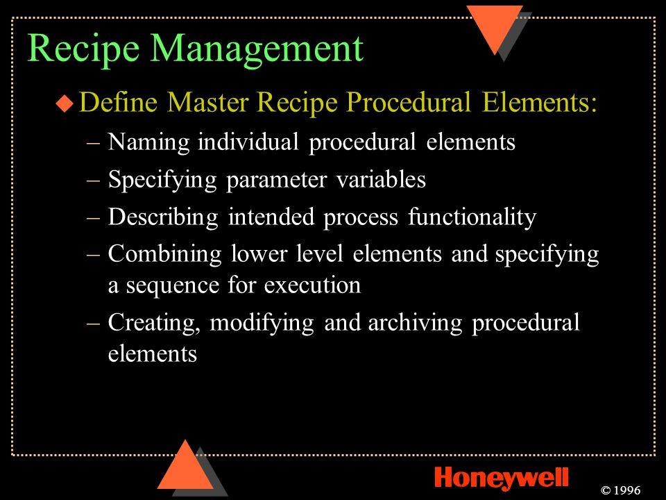 Recipe Management u Define Master Recipe Procedural Elements: –Naming individual procedural elements –Specifying parameter variables –Describing inten