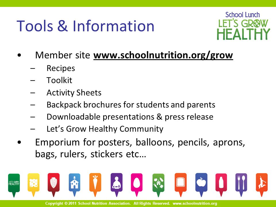 Copyright © 2011 School Nutrition Association. All Rights Reserved. www.schoolnutrition.org Tools & Information Member site www.schoolnutrition.org/gr