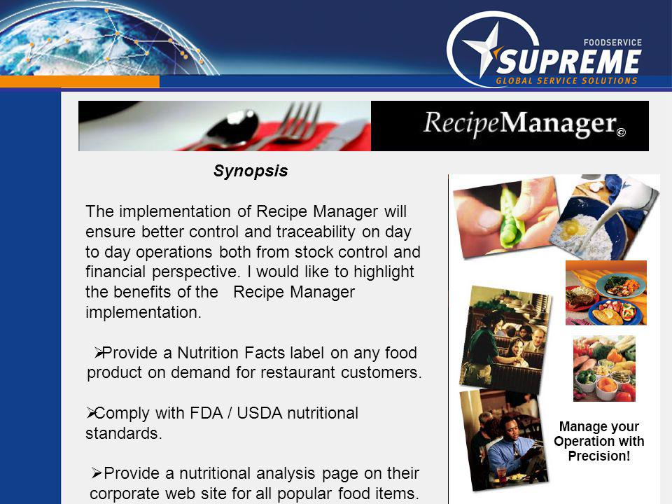 Synopsis The implementation of Recipe Manager will ensure better control and traceability on day to day operations both from stock control and financial perspective.