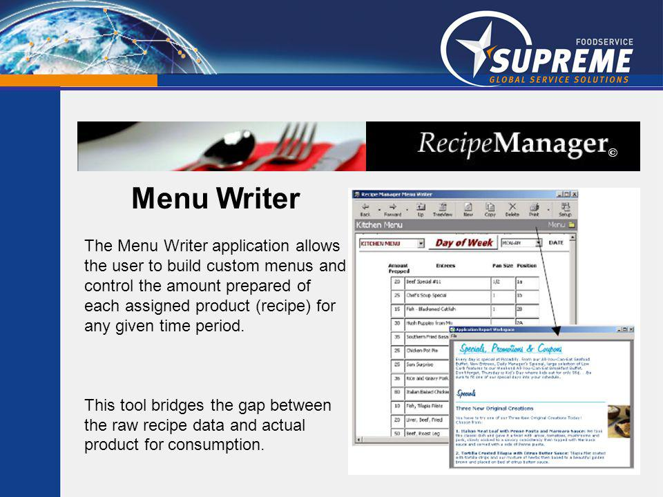 Menu Writer The Menu Writer application allows the user to build custom menus and control the amount prepared of each assigned product (recipe) for any given time period.