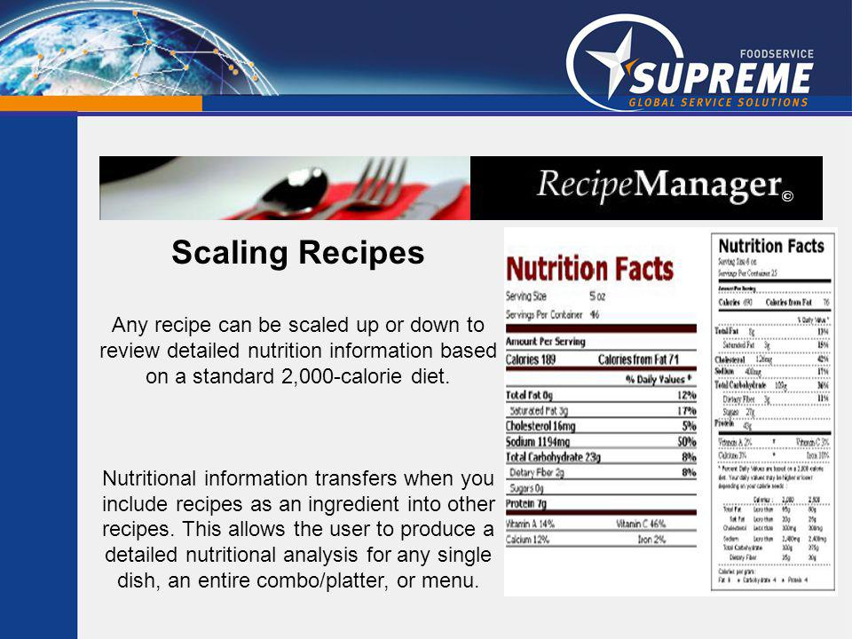 Scaling Recipes Any recipe can be scaled up or down to review detailed nutrition information based on a standard 2,000-calorie diet.