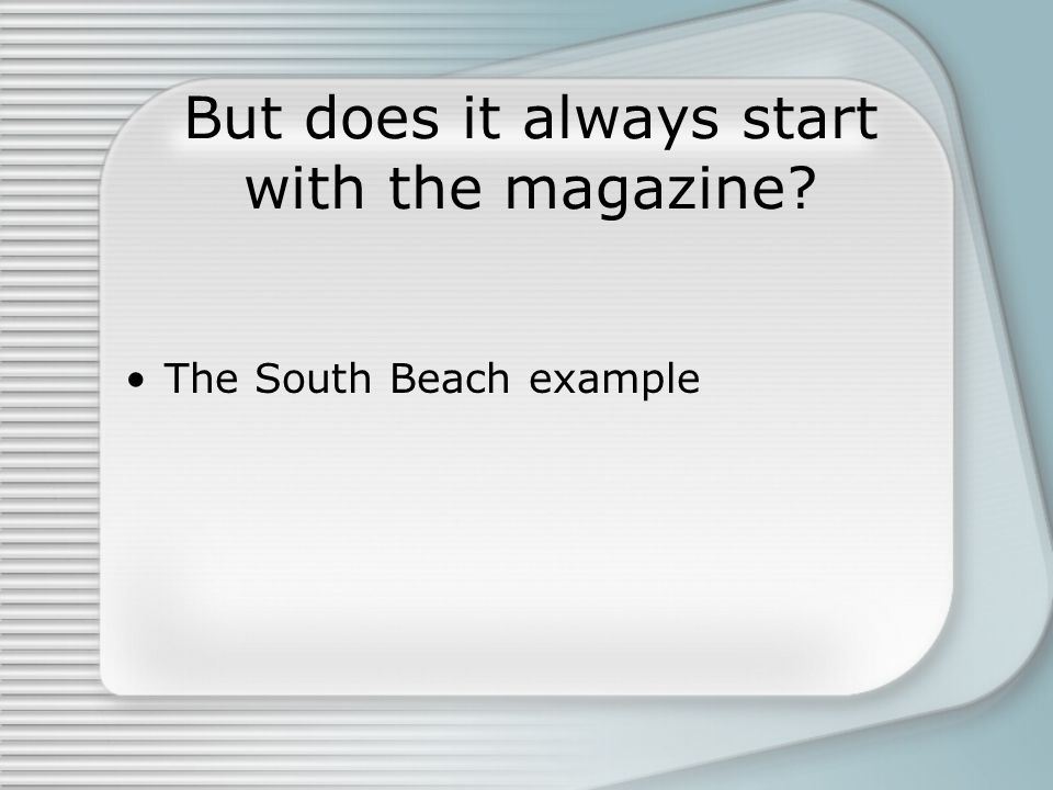 But does it always start with the magazine The South Beach example