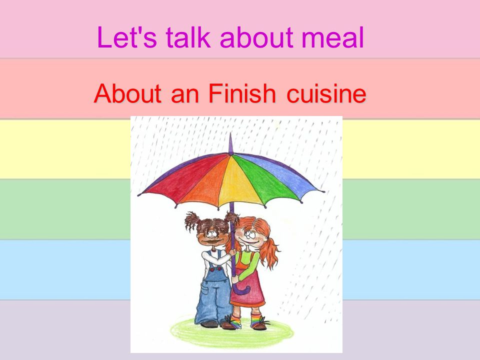 Let's talk about meal About an Finish cuisine
