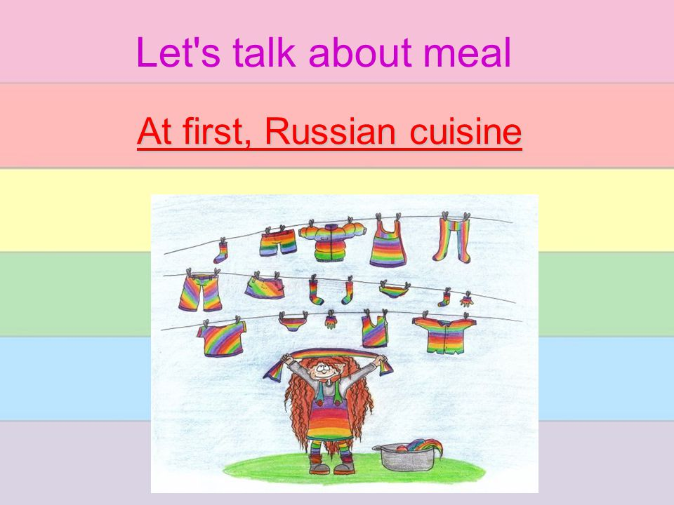 Let s talk about meal At first, Russian cuisine