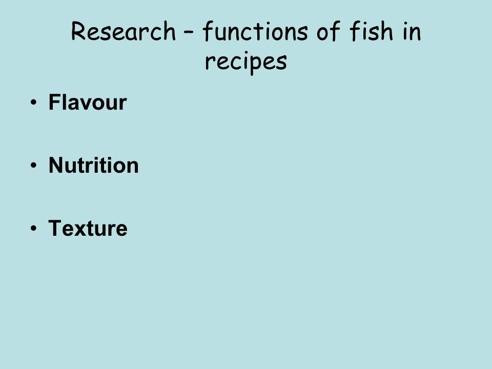 Research – functions of fish in recipes Flavour Nutrition Texture