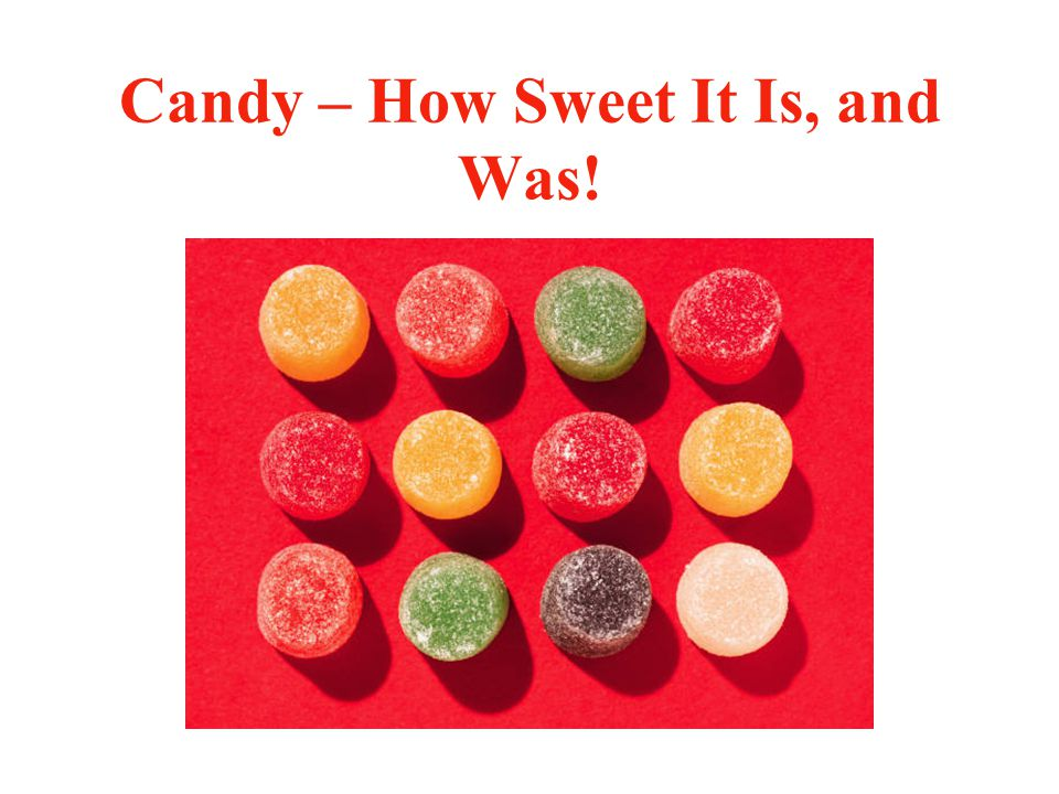 Candy – How Sweet It Is, and Was!