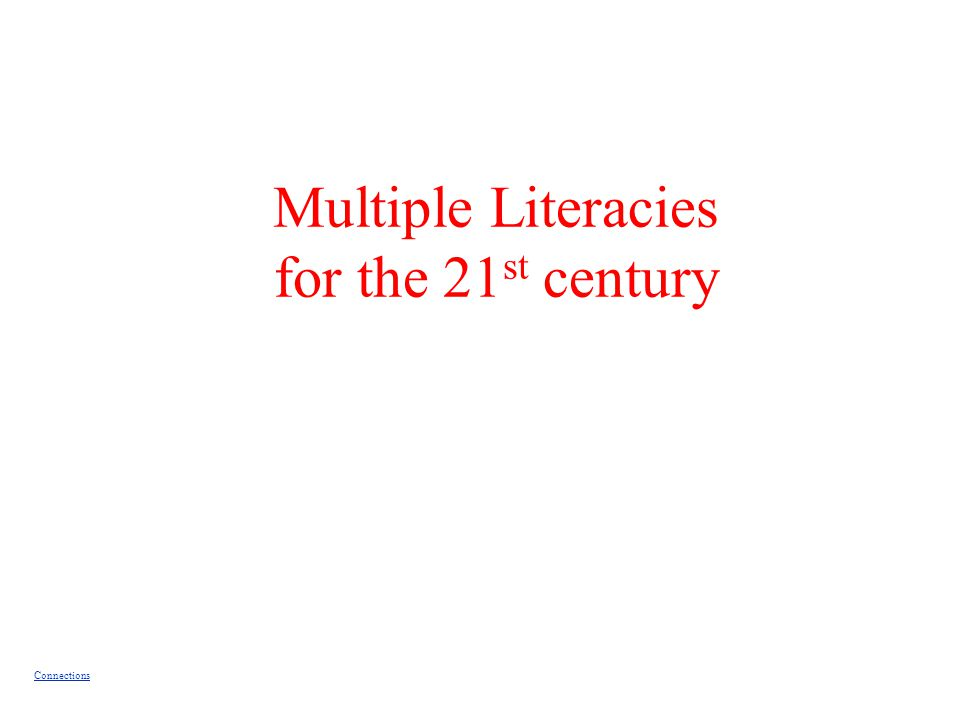Multiple Literacies for the 21 st century Connections