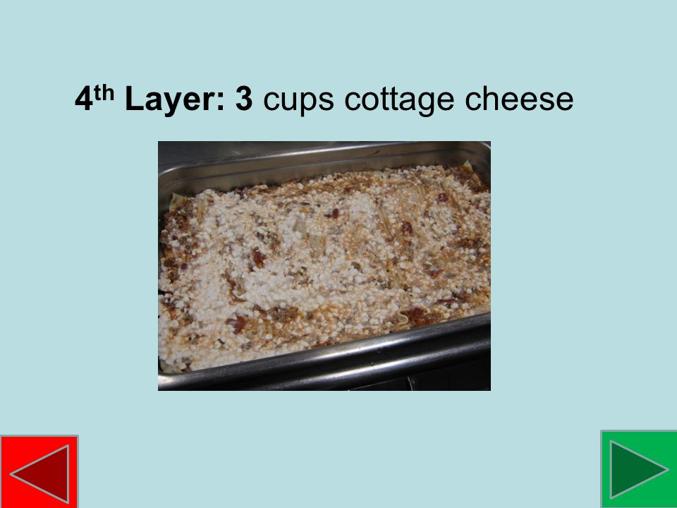 4 th Layer: 3 cups cottage cheese