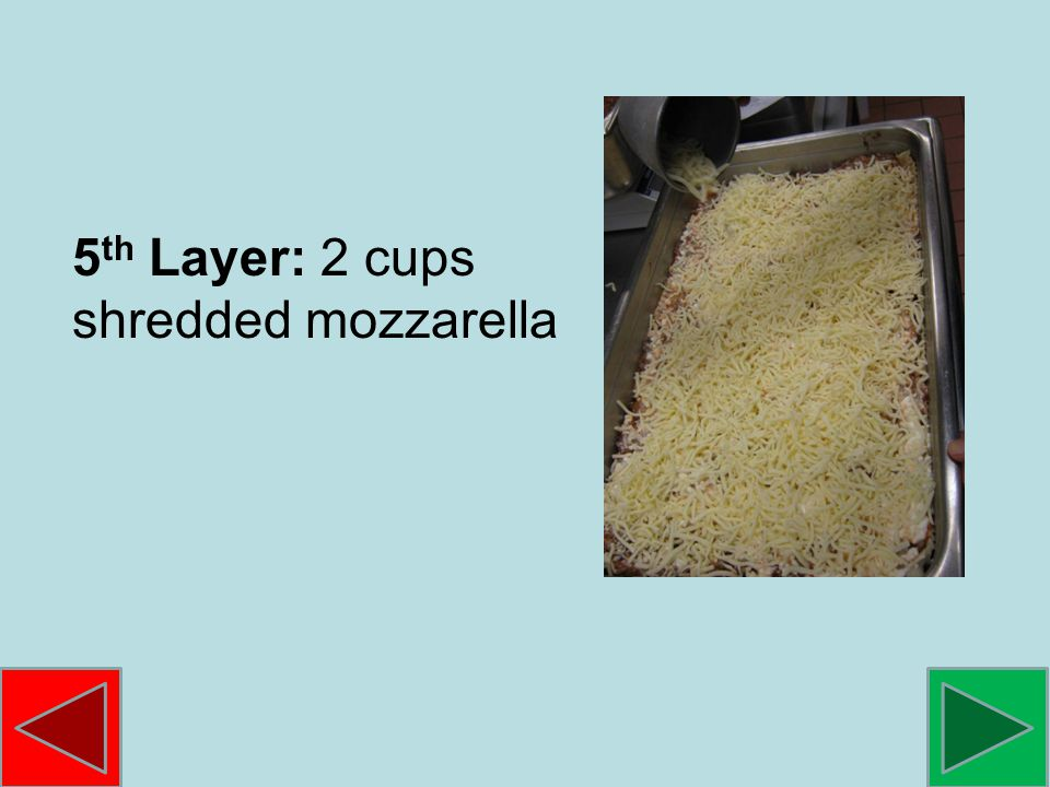 5 th Layer: 2 cups shredded mozzarella