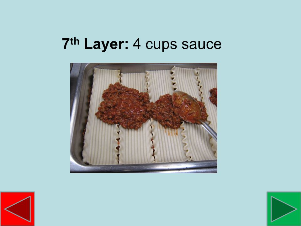 7 th Layer: 4 cups sauce