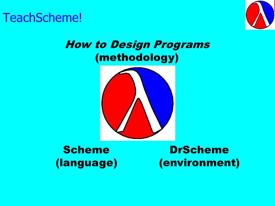 TeachScheme! Scheme (language) DrScheme (environment) How to Design Programs (methodology)